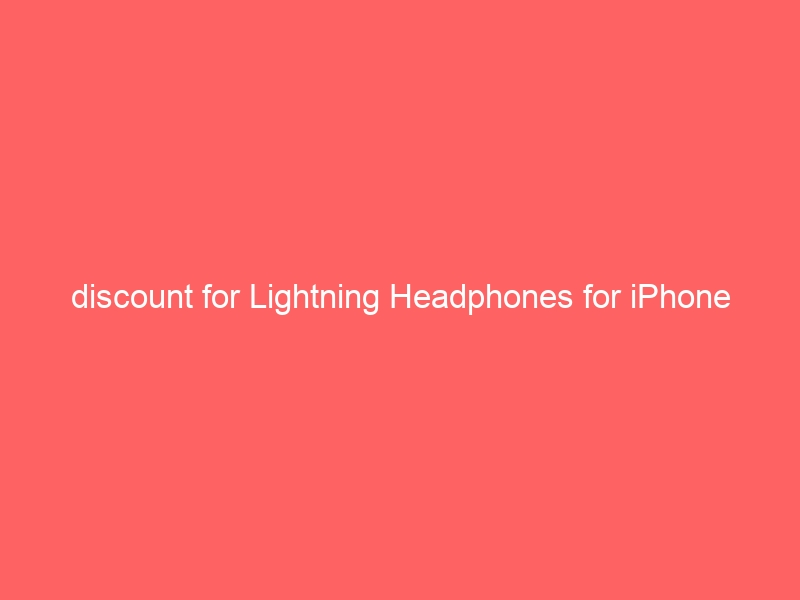 discount for Lightning Headphones for iPhone