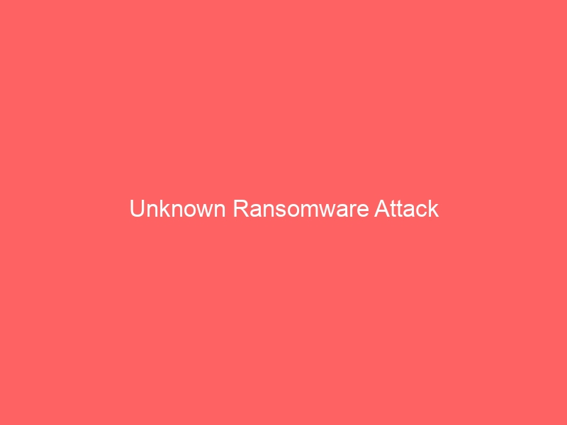 Unknown Ransomware Attack